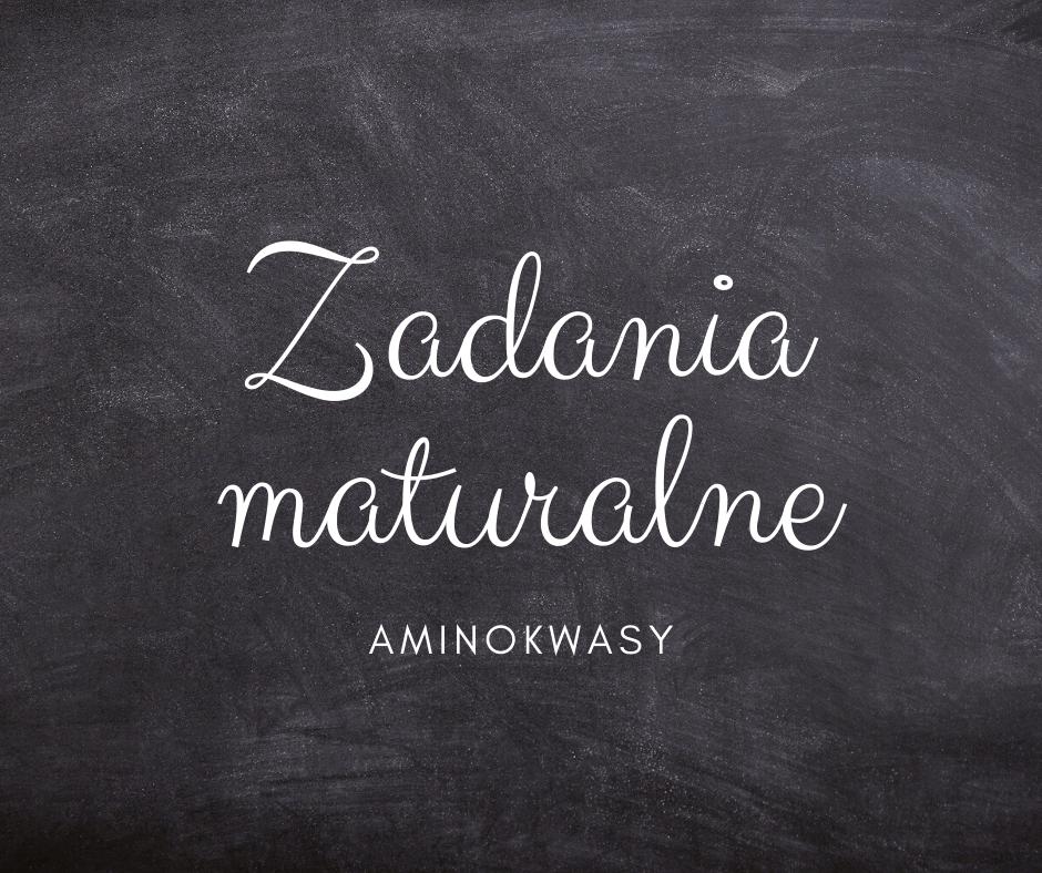 Zadania maturalne – Aminokwasy
