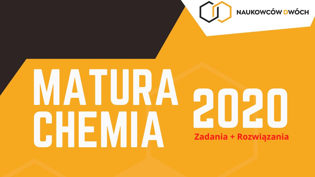 Matura 2020: chemia poziom rozszerzony cz. 1 [zadania + rozwiązania]